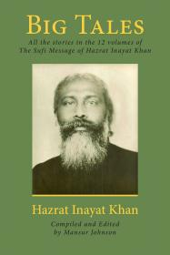 Big Tales: All the stories in the 12 volumes of The Sufi Message of Hazrat Inayat Khan