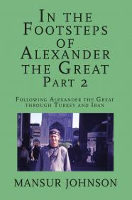 In the footsteps of alexander the great, part 2: Following Alexander the Great through Turkey and Iran