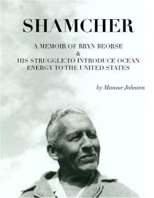 Shamcher: A Memoir of Bryn Beorse and his struggle to introduce ocean energy to the United States